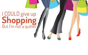 """""""I'd give up shopping but I'm not a quitter"""" with illustration women shopping"""
